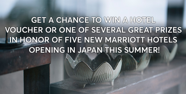 Get a chance to win a hotel voucher or one of several great prizes in honor of five new Marriott Hotels opening in Japan this summer!